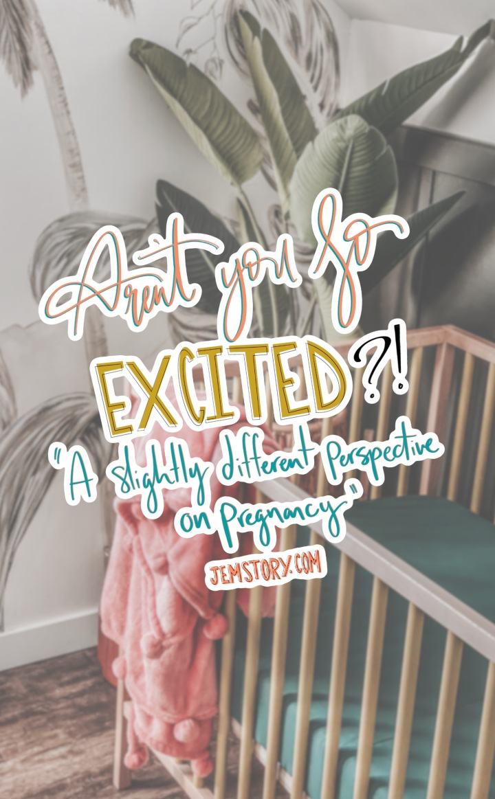 Aren't You Excited ?! A Slightly Different Perspective On Pregnancy